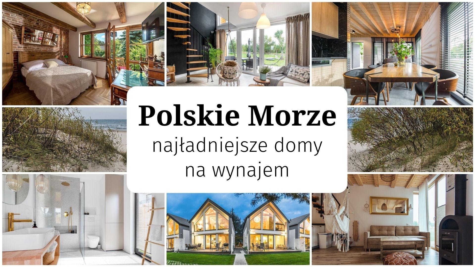 Polskie Morze: najładniejsze domy na wynajem